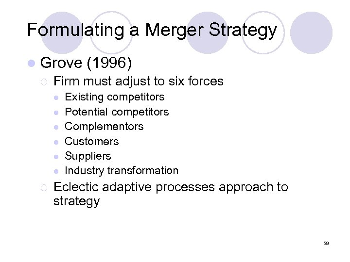 Formulating a Merger Strategy l Grove (1996) ¡ Firm must adjust to six forces