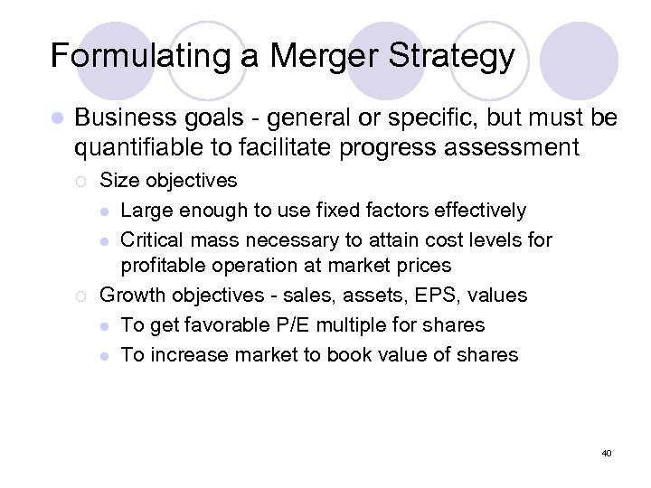 Formulating a Merger Strategy l Business goals - general or specific, but must be