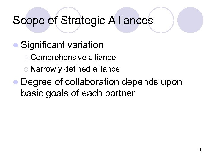 Scope of Strategic Alliances l Significant variation ¡ Comprehensive alliance ¡ Narrowly defined alliance