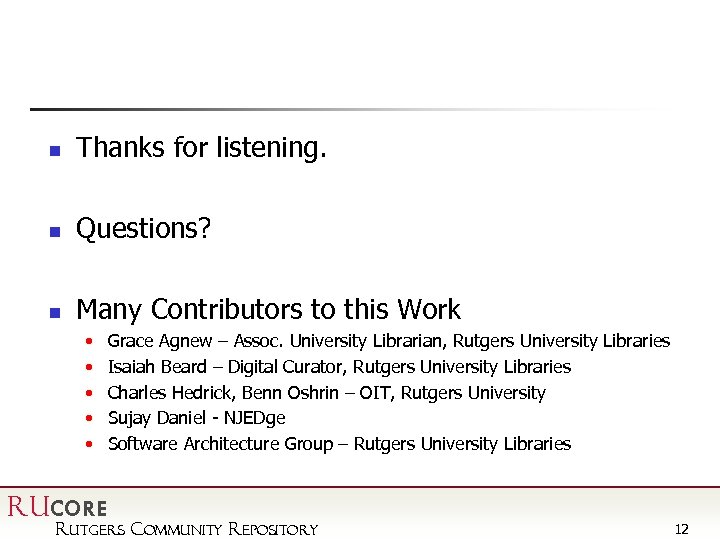 n Thanks for listening. n Questions? n Many Contributors to this Work • Grace