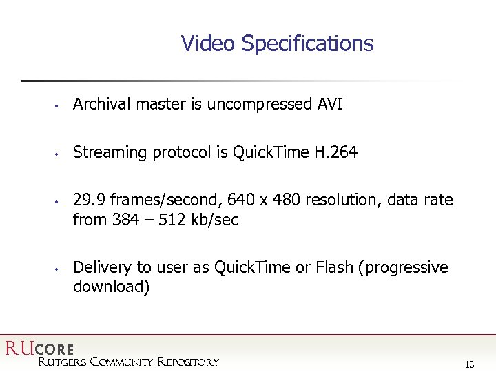 Video Specifications • Archival master is uncompressed AVI • Streaming protocol is Quick. Time