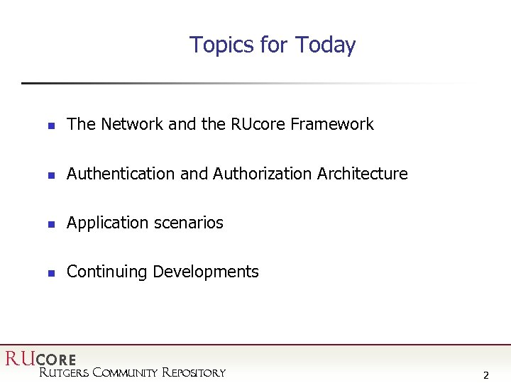 Topics for Today n The Network and the RUcore Framework n Authentication and Authorization