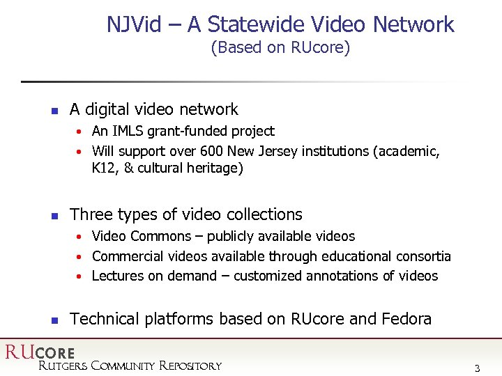 NJVid – A Statewide Video Network (Based on RUcore) n A digital video network