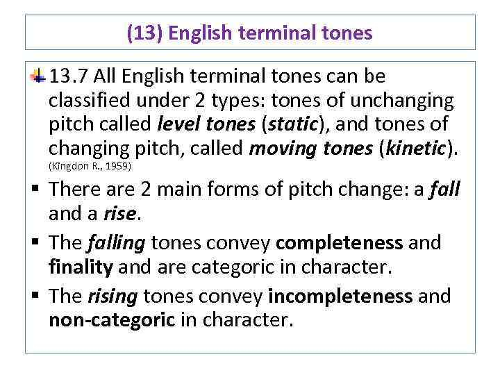 (13) English terminal tones 13. 7 All English terminal tones can be classified under