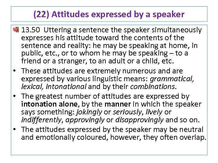 (22) Attitudes expressed by a speaker 13. 50 Uttering a sentence the speaker simultaneously
