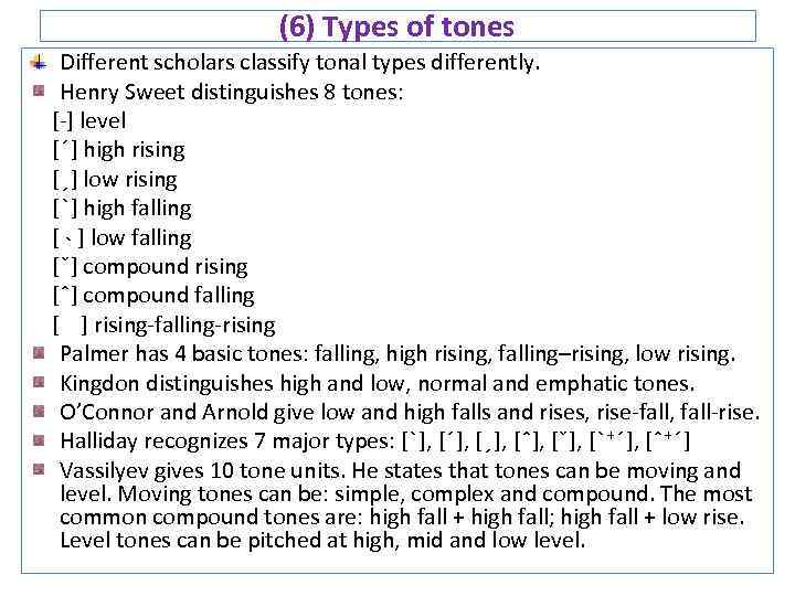 (6) Types of tones Different scholars classify tonal types differently. Henry Sweet distinguishes 8