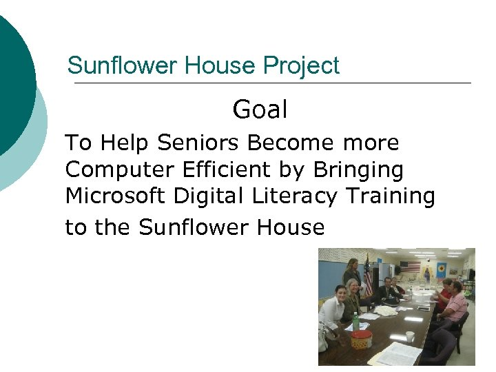 Sunflower House Project Goal To Help Seniors Become more Computer Efficient by Bringing Microsoft