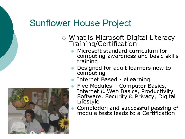 Sunflower House Project ¡ What is Microsoft Digital Literacy Training/Certification l l l Microsoft