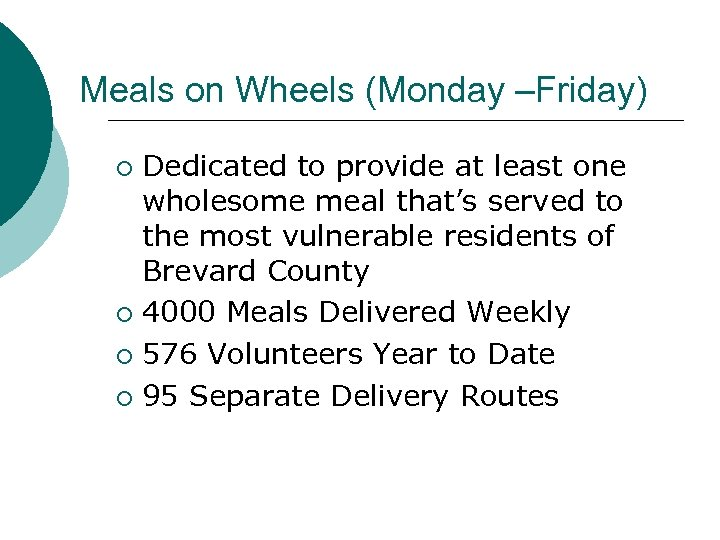 Meals on Wheels (Monday –Friday) Dedicated to provide at least one wholesome meal that's
