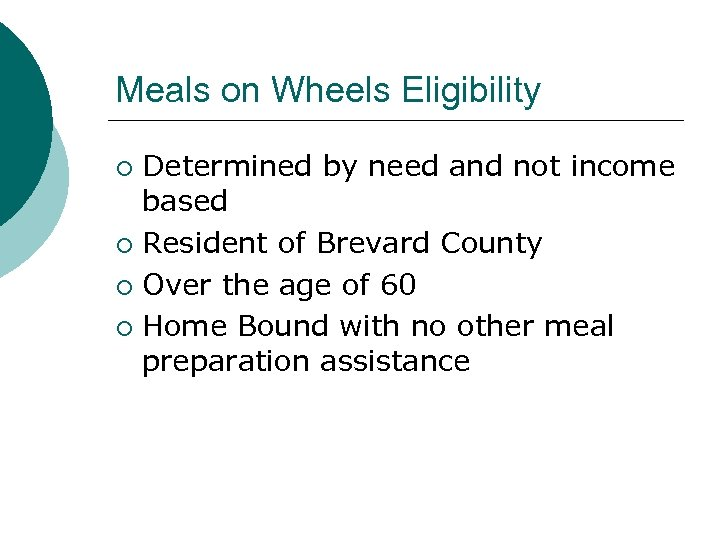 Meals on Wheels Eligibility Determined by need and not income based ¡ Resident of