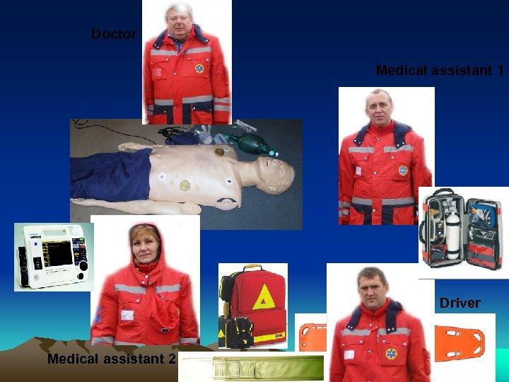 Doctor Medical assistant 1 Driver Medical assistant 2
