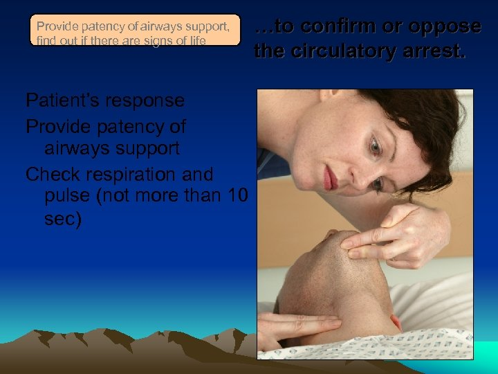 Provide patency of airways support, find out if there are signs of life Patient's