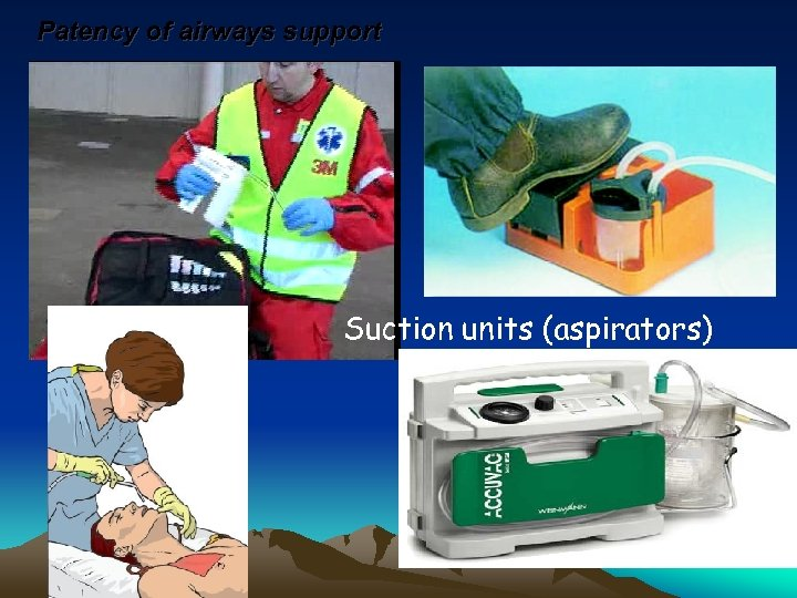 Patency of airways support Suction units (aspirators)