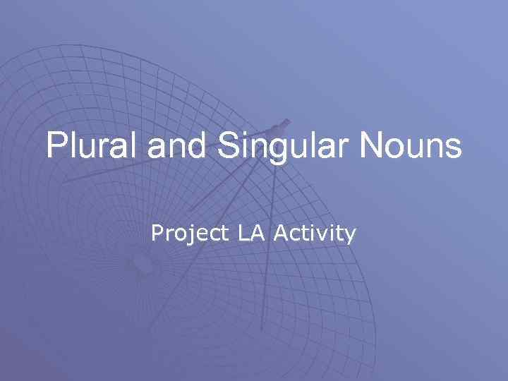 Plural and Singular Nouns Project LA Activity
