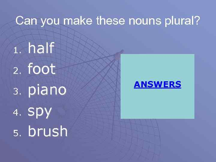 Can you make these nouns plural? 1. 2. 3. 4. 5. half foot piano