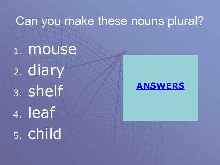 Can you make these nouns plural? 1. 2. 3. 4. 5. mouse diary shelf