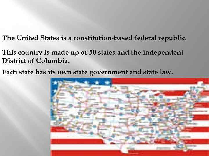 The United States is a constitution-based federal republic. This country is made up of