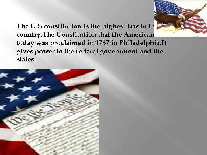 The U. S. constitution is the highest law in the country. The Constitution that