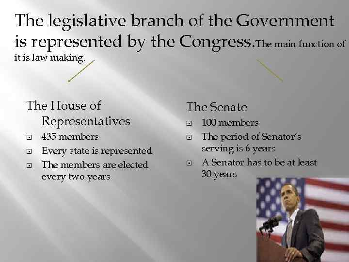 The legislative branch of the Government is represented by the Congress. The main function