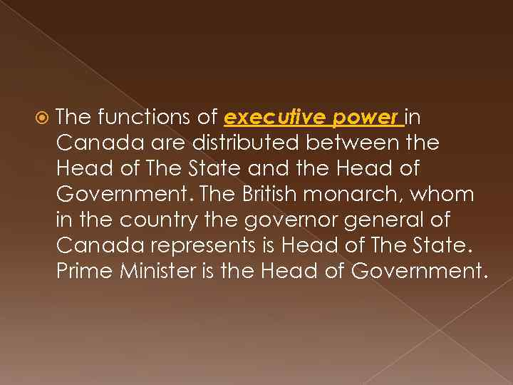 The functions of executive power in Canada are distributed between the Head of