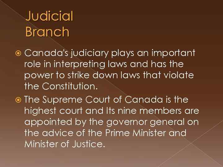 Judicial Branch Canada's judiciary plays an important role in interpreting laws and has the