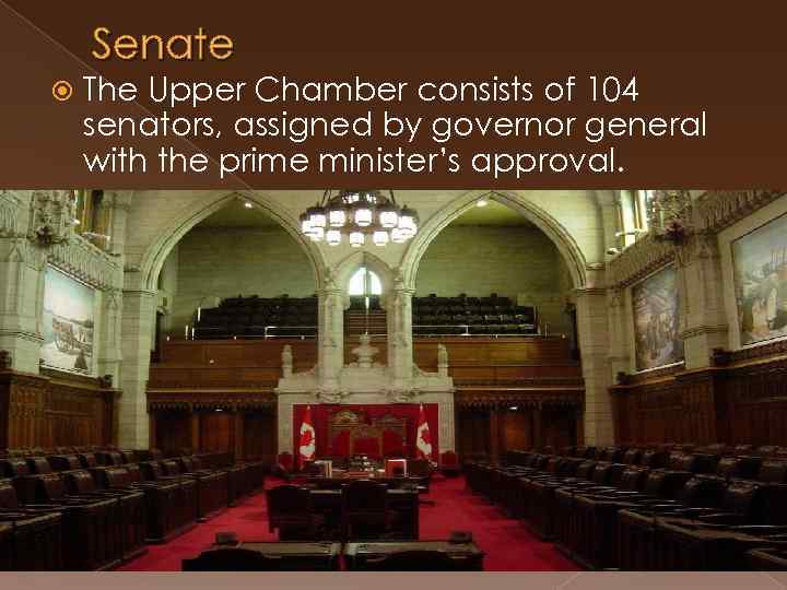 Senate The Upper Chamber consists of 104 senators, assigned by governor general with the