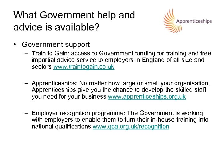 What Government help and advice is available? • Government support – Train to Gain: