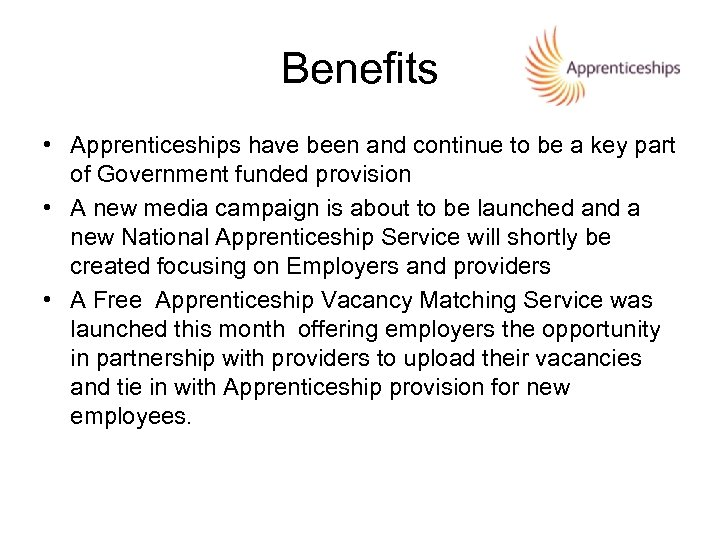 Benefits • Apprenticeships have been and continue to be a key part of Government