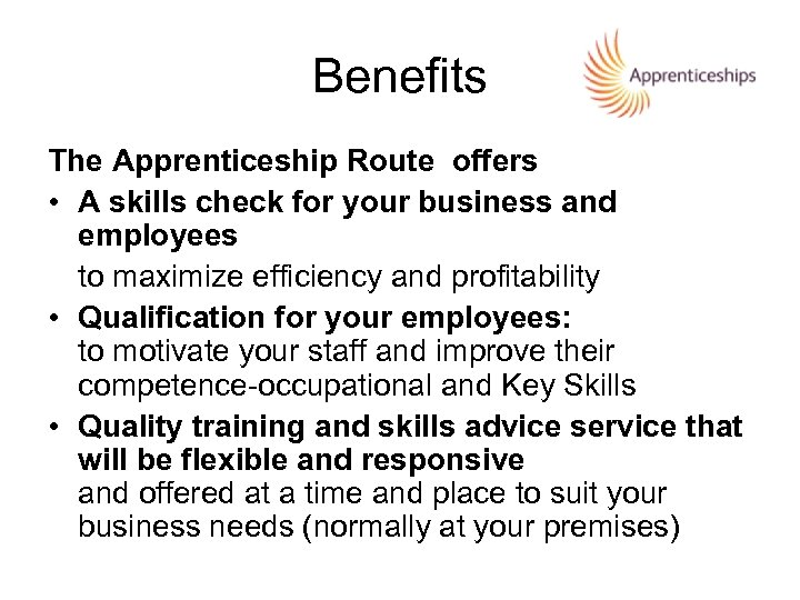 Benefits The Apprenticeship Route offers • A skills check for your business and employees