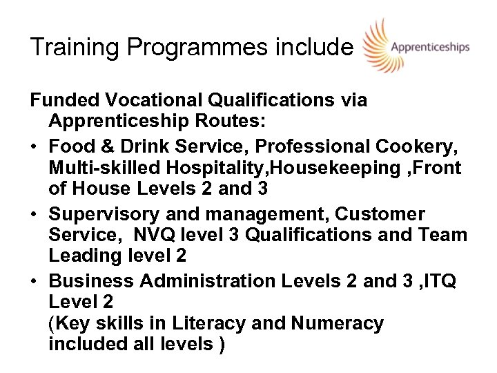 Training Programmes include Funded Vocational Qualifications via Apprenticeship Routes: • Food & Drink Service,