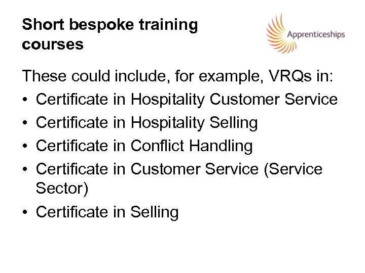 Short bespoke training courses These could include, for example, VRQs in: • Certificate in