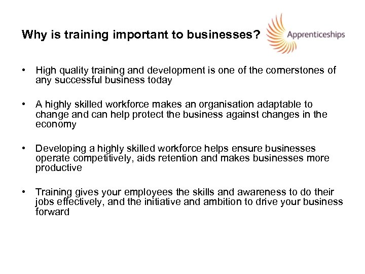 Why is training important to businesses? • High quality training and development is one