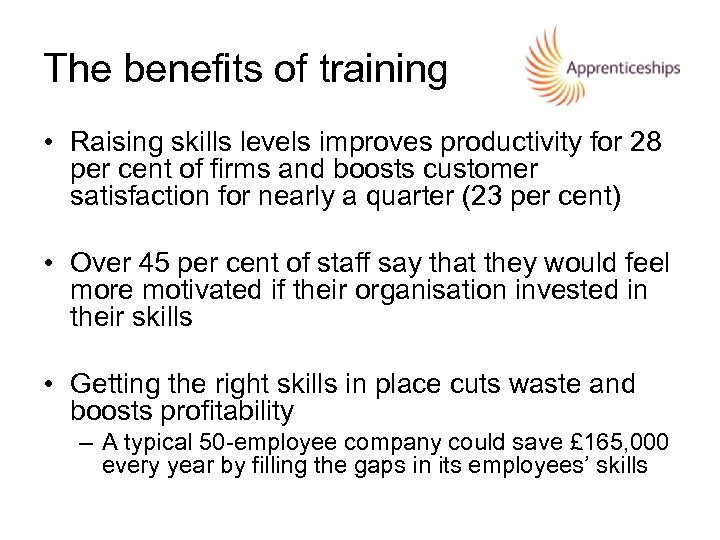 The benefits of training • Raising skills levels improves productivity for 28 per cent