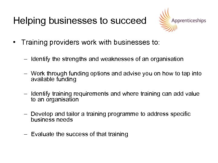 Helping businesses to succeed • Training providers work with businesses to: – Identify the