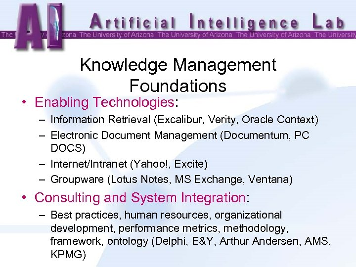 Knowledge Management Foundations • Enabling Technologies: – Information Retrieval (Excalibur, Verity, Oracle Context) –