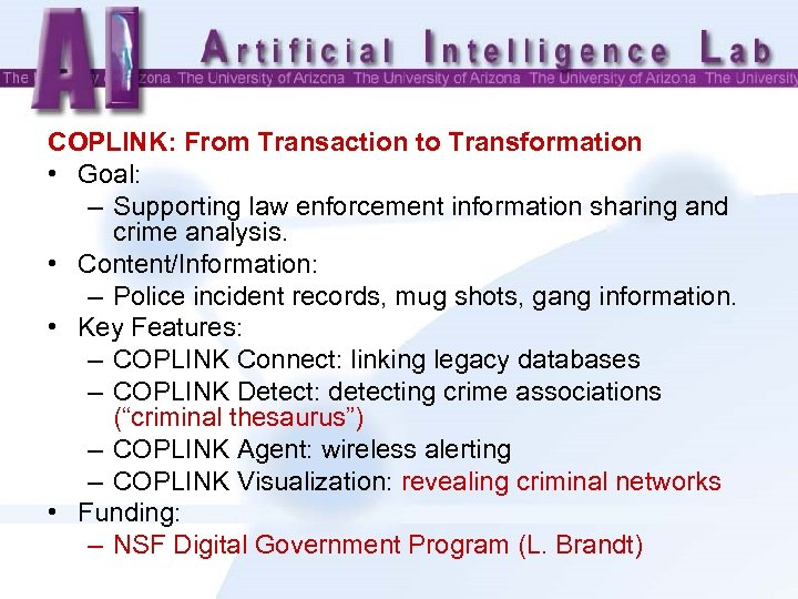 COPLINK: From Transaction to Transformation • Goal: – Supporting law enforcement information sharing and