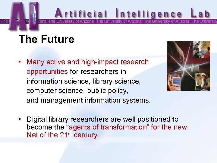 The Future • Many active and high-impact research opportunities for researchers in information science,