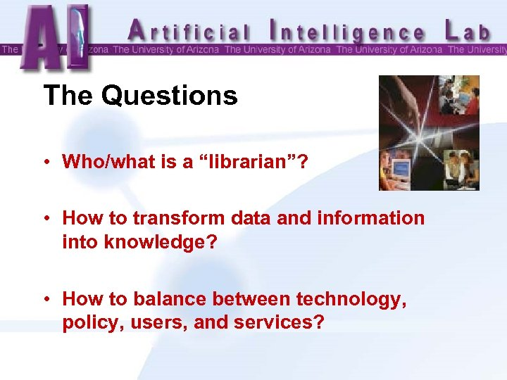 "The Questions • Who/what is a ""librarian""? • How to transform data and information"
