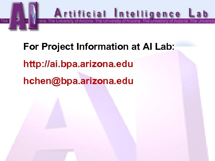 For Project Information at AI Lab: http: //ai. bpa. arizona. edu hchen@bpa. arizona. edu