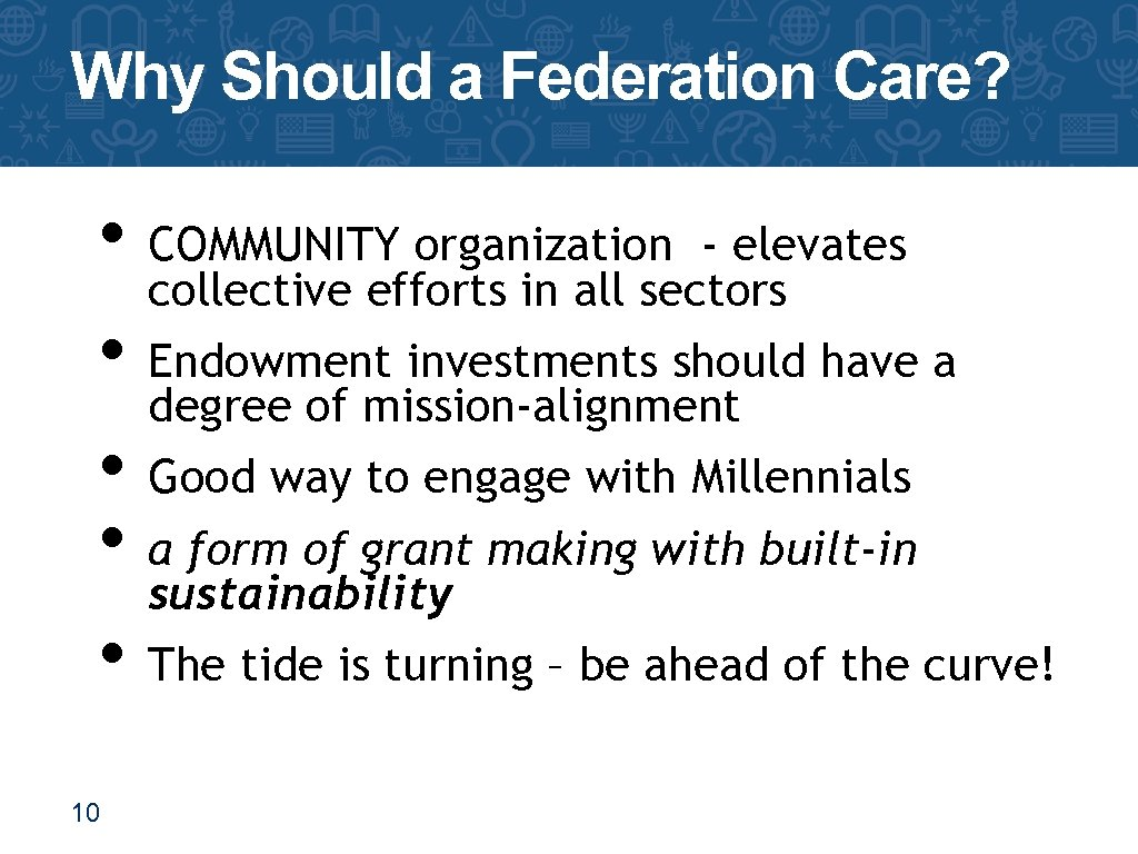 Why Should a Federation Care? • COMMUNITY organization - elevates collective efforts in all
