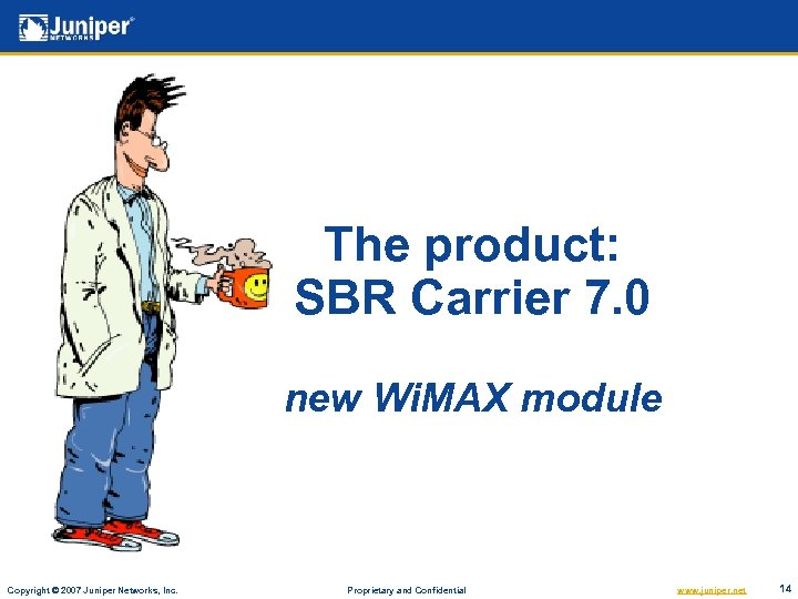 The product: SBR Carrier 7. 0 new Wi. MAX module Copyright © 2007 Juniper