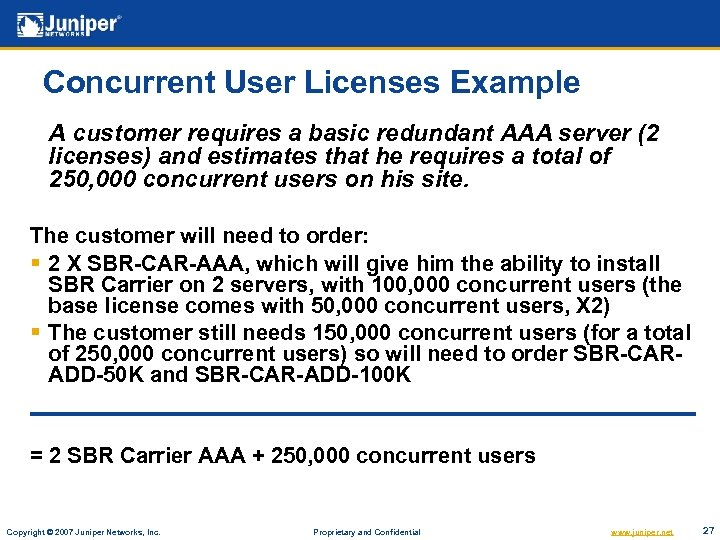 Concurrent User Licenses Example A customer requires a basic redundant AAA server (2 licenses)