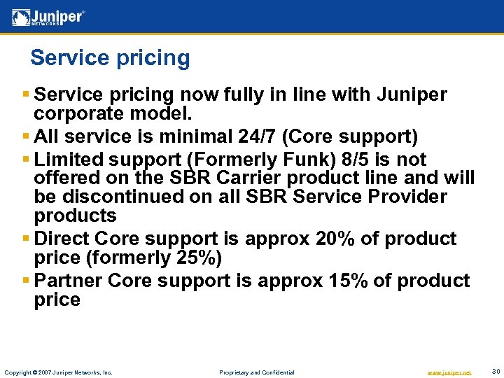 Service pricing § Service pricing now fully in line with Juniper corporate model. §