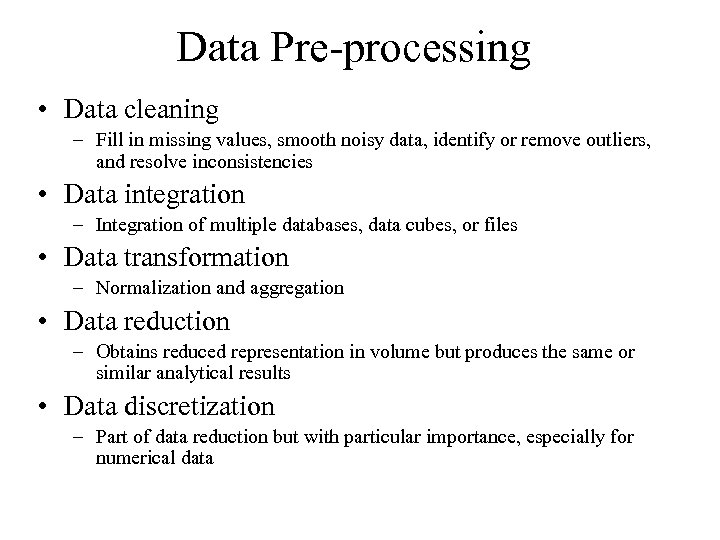 Data Pre-processing • Data cleaning – Fill in missing values, smooth noisy data, identify