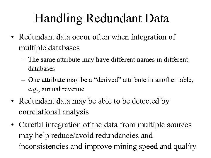 Handling Redundant Data • Redundant data occur often when integration of multiple databases –