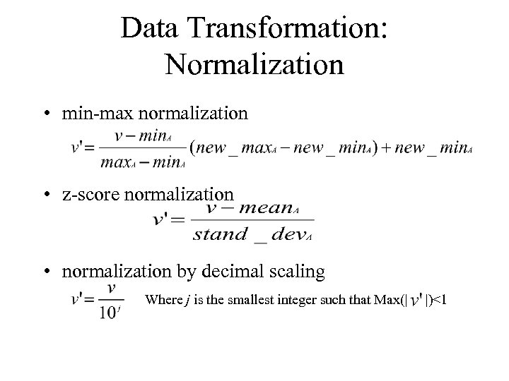 Data Transformation: Normalization • min-max normalization • z-score normalization • normalization by decimal scaling