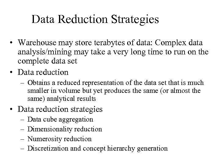 Data Reduction Strategies • Warehouse may store terabytes of data: Complex data analysis/mining may