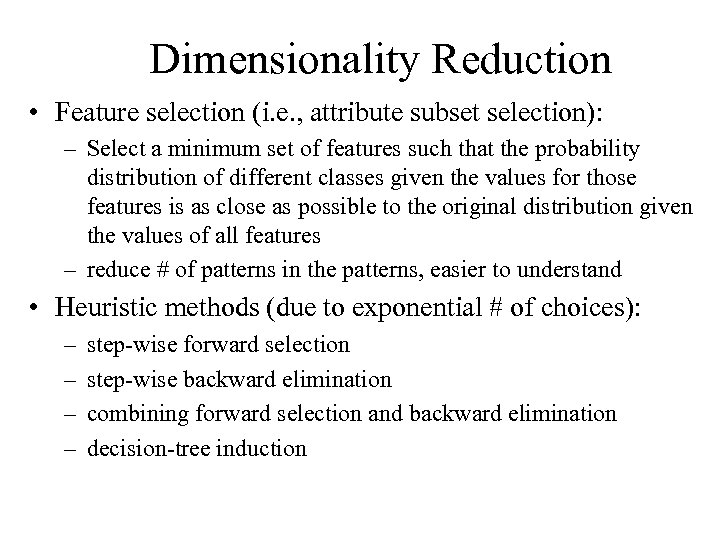 Dimensionality Reduction • Feature selection (i. e. , attribute subset selection): – Select a