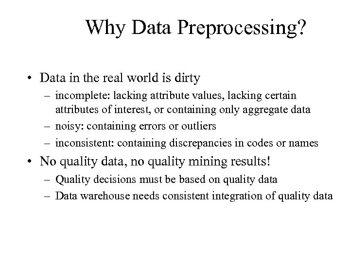 Why Data Preprocessing? • Data in the real world is dirty – incomplete: lacking
