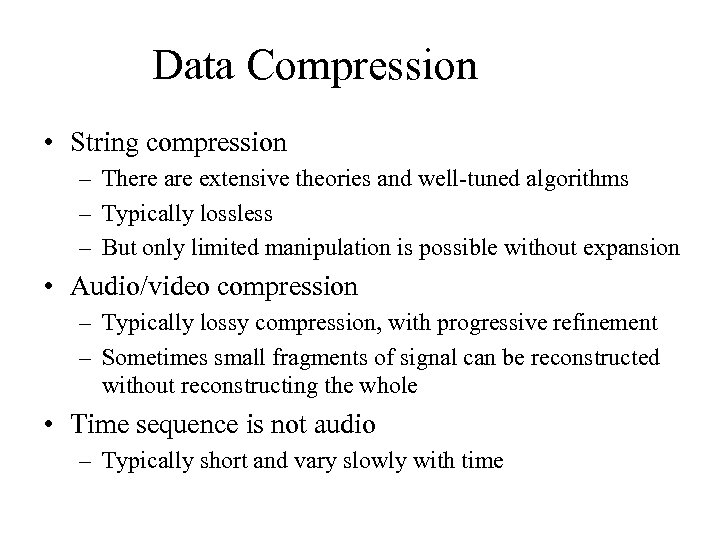 Data Compression • String compression – There are extensive theories and well-tuned algorithms –